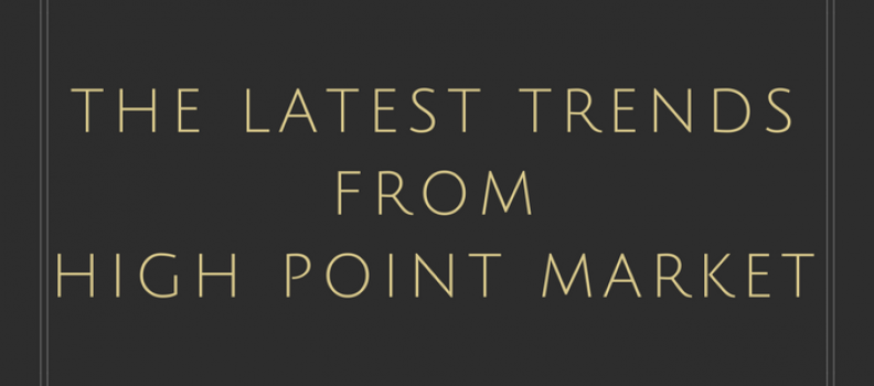 Interior Design Trend Report – High Point Fall Market 2017